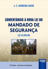 Capa do livro: Coment�rios � Nova Lei do Mandado de Seguran�a - Lei 12.016/09, 2� Edi��o - Revista e Atualizada, J. E. Carreira Alvim