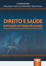 Capa do livro: Direito e Saúde - Enfoques Interdisciplinares, Coordenadores: Felipe Asensi, Paula Lucia Arévalo Mutiz e Roseni Pinheiro