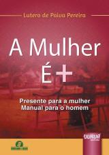 Capa do livro: A Mulher é +, Lutero de Paiva Pereira