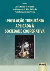 Capa do livro: Legislação Tributária Aplicada à Sociedade Cooperativa, José Eduardo de Miranda, José Henrique da Silva Galhardo e Paulo Gonçalves Lins Vieira