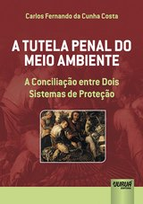 Capa do livro: Tutela Penal do Meio Ambiente, A - A Conciliação entre Dois Sistemas de Proteção, Carlos Fernando da Cunha Costa