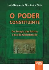 Capa do livro: Poder Constituinte, O - Do Tempo das Pátrias à Era da Globalização, Luzia Marques da Silva Cabral Pinto