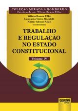 Capa do livro: Trabalho e Regulação no Estado Constitucional - Volume IV, Coordenadores: Wilson Ramos Filho, Leonardo Vieira Wandelli e Nasser Ahmad Allan