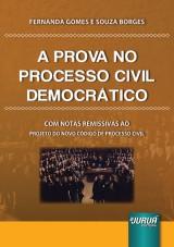 Capa do livro: Prova no Processo Civil Democrático, A - Com Notas Remissivas ao Projeto do Novo Código de Processo Civil, Fernanda Gomes e Souza Borges
