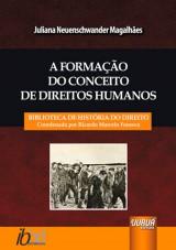 Capa do livro: Forma��o do Conceito de Direitos Humanos, A - Biblioteca Hist�ria do Direito - Coordenada por Ricardo Marcelo Fonseca, Juliana Neuenschwander Magalh�es