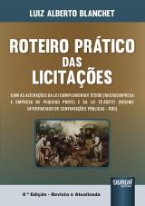 Capa do livro: Roteiro Prático das Licitações - Atualizada com as inovações da Lei Complementar 123/06 (Microempresa e Empresa de Pequeno Porte) e da Lei 12.462/11 (Regime Diferenciado de Contratações Públicas - RDC), Luiz Alberto Blanchet