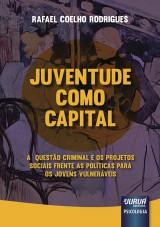 Capa do livro: Juventude como Capital - A Questão Criminal e os Projetos Sociais frente as Políticas para os Jovens Vulneráveis, Rafael Coelho Rodrigues