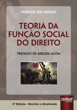 Capa do livro: Teoria da Função Social do Direito - Prefácio de Arruda Alvim - 2ª Edição - Revista e Atualizada, Francisco José Carvalho