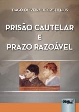 Capa do livro: Prisão Cautelar e Prazo Razoável, Tiago Oliveira De Castilhos