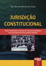 Capa do livro: Jurisdição Constitucional - Poder Constituinte, Controle de Constitucionalidade e Força Vinculante dos Precedentes Judiciais, Taiz Marrão Batista da Costa