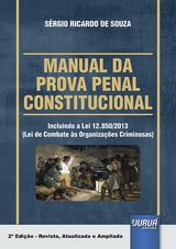 Capa do livro: Manual da Prova Penal Constitucional - Incluindo a Lei 12.850/2013 (Lei de Combate �s Organiza��es Criminosas), 2� Edi��o Revista, Atualizada e Ampliada, S�rgio Ricardo de Souza