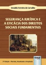 Capa do livro: Seguran�a Jur�dica e a Efic�cia dos Direitos Sociais Fundamentais, 3� Edi��o Revista, Atualizada e Ampliada, Osvaldo Ferreira de Carvalho