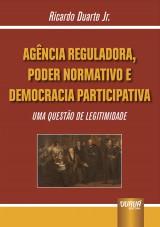 Capa do livro: Agência Reguladora, Poder Normativo e Democracia Participativa, Ricardo Duarte Jr.