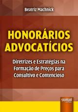 Capa do livro: Honorários Advocatícios - Diretrizes e Estratégias na Formação de Preços para Consultivo e Contencioso, Beatriz Machnick