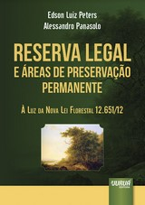 Capa do livro: Reserva Legal e Áreas de Preservação Permanente - À Luz da Nova Lei Florestal 12.651/12, Edson Luiz Peters e Alessandro Panasolo