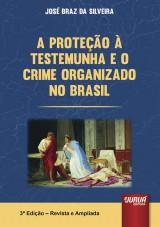 Capa do livro: Proteção à Testemunha e o Crime Organizado no Brasil, A, José Braz da Silveira