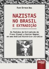 Capa do livro: Nazistas no Brasil e Extradição - Os Pedidos de Extradição de Franz Stangl e Gustav Wagner em uma Análise Histórico-Jurídica, Felipe Cittolin Abal