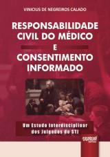 Capa do livro: Responsabilidade Civil do Médico e Consentimento Informado - Um Estudo Interdisciplinar dos Julgados do STJ, Vinicius De Negreiros Calado