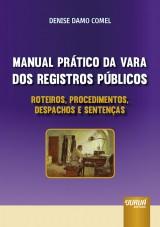 Capa do livro: Manual Pr�tico da Vara dos Registros P�blicos - Roteiros, Procedimentos, Despachos e Senten�as, Denise Damo Comel