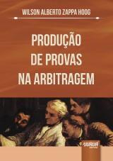 Capa do livro: Produ��o de Provas na Arbitragem, Wilson Alberto Zappa Hoog