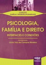 Capa do livro: Psicologia, Família e Direito - Interfaces e Conexões - Coleção Família e Interdisciplinaridade, Organizadora: Lúcia Vaz de Campos Moreira