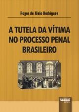 Capa do livro: Tutela da Vítima no Processo Penal Brasileiro, A, Roger de Melo Rodrigues