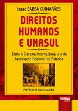 Capa do livro: Direitos Humanos e UNASUL - Entre o Sistema Internacional e o de Associação Regional de Estados - Prefácio de Carlo Calvieri, Isaac SABBÁ GUIMARÃES