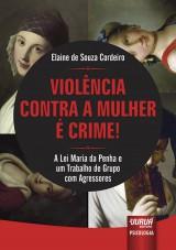 Capa do livro: Violência Contra a Mulher é Crime! - A Lei Maria da Penha e um Trabalho de Grupo com Agressores, Elaine de Souza Cordeiro