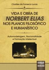 Capa do livro: Vida e Obra de Norbert Elias nos Planos Filosófico e Humanístico, Charlles da Fonseca Lucas
