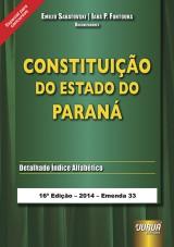 Capa do livro: Constitui��o do Estado do Paran� - Especial para Concursos -Atualizada at� a Emenda 33, 16� Edi��o - Atualizada - 2014, Emilio Sabatovski e Iara P. Fontoura