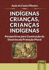 Capa do livro: Indígenas Crianças, Crianças Indígenas - Perspectivas para Construção da Doutrina da Proteção Plural, Assis da Costa Oliveira