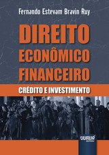 Capa do livro: Direito Econômico Financeiro - Crédito e Investimento, Fernando Estevam Bravin Ruy