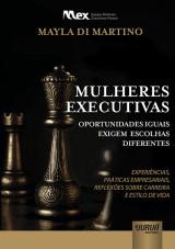 Capa do livro: Mulheres Executivas - Oportunidades Iguais Exigem Escolhas Diferentes: Experiências, Práticas Empresariais, Reflexões sobre Carreira e Estilo de Vida, Mayla Di Martino