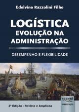 Capa do livro: Logística - Evolução na Administração - Desempenho e Flexibilidade, Edelvino Razzolini Filho