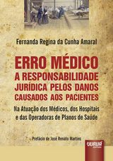 Capa do livro: Erro Médico - A Responsabilidade Jurídica pelos Danos Causados aos Pacientes Na Atuação dos Médicos, dos Hospitais e das Operadoras de Planos de Saúde, Fernanda Regina da Cunha Amaral