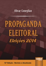 Capa do livro: Propaganda Eleitoral - Elei��es 2014, 12� Edi��o - Revista e Atualizada, Olivar Coneglian