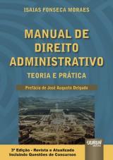Capa do livro: Manual de Direito Administrativo - Teoria e Prática - Incluindo Questões de Concursos - Prefácio do Ministro José Augusto Delgado, Isaias Fonseca Moraes