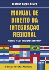 Capa do livro: Manual de Direito da Integração Regional - Prefácio de Luís Alexandre Carta Winter, Eduardo Biacchi Gomes