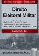 Capa do livro: Direito Eleitoral Militar - Biblioteca de Estudos de Direito Militar - Coordenada por Jorge Cesar de Assis, Rogério Carlos Born