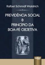 Capa do livro: Previdência Social & Princípio da Boa-Fé Objetiva, Rafael Schmidt Waldrich