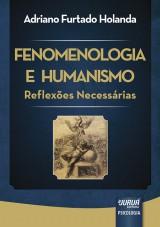 Capa do livro: Fenomenologia e Humanismo - Reflexões Necessárias, Adriano Furtado Holanda