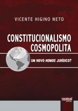 Capa do livro: Constitucionalismo Cosmopolita - Um Novo Nomos Jurídico?, Vicente Higino Neto