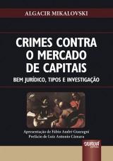 Capa do livro: Crimes Contra o Mercado de Capitais - Bem Jurídico, Tipos e Investigação, Algacir Mikalovski