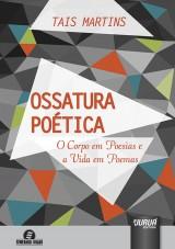 Capa do livro: Ossatura Poética - O Corpo em Poesias e a Vida em Poemas, Tais Martins