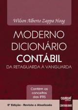 Capa do livro: Moderno Dicion�rio Cont�bil da Retaguarda � Vanguarda - Cont�m os Conceitos das IFRS, 8� Edi��o - Revista e Atualizada, Organizador: Wilson Alberto Zappa Hoog
