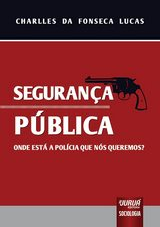 Capa do livro: Segurança Pública - Onde está a Polícia que nós queremos?, Charlles da Fonseca Lucas