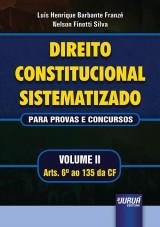 Capa do livro: Direito Constitucional Sistematizado - Para Provas e Concursos - Volume II - Arts. 6� ao 135 da CF, Lu�s Henrique Barbante Franz� e Nelson Finotti Silva