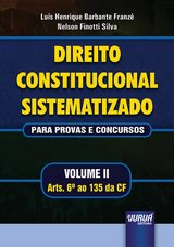 Capa do livro: Direito Constitucional Sistematizado - Para Provas e Concursos - Volume II, Luís Henrique Barbante Franzé e Nelson Finotti Silva