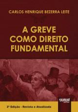 Capa do livro: Greve como Direito Fundamental, A, Carlos Henrique Bezerra Leite