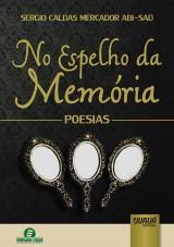 Capa do livro: No Espelho da Mem�ria - Poesias - Semeando Livros, Sergio Caldas Mercador Abi-Sad